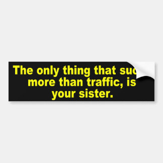 Your sister sucks more than traffic bumper sticker