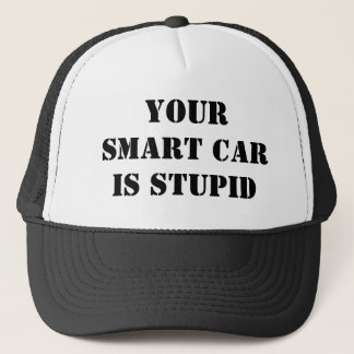 YOUR SMART CAR IS STUPID TRUCKER HAT