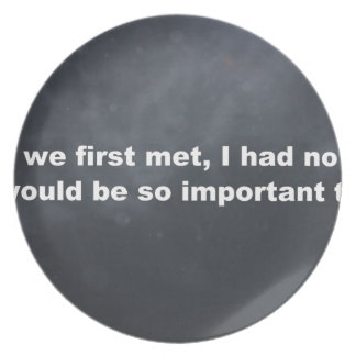 Your so important For me Plates