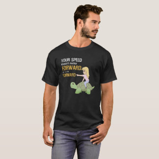 Your Speed Doesn't Matter Forward Is Forward T-Shirt