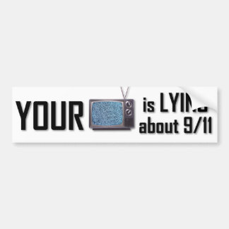 Your T.V. is lying about 9-11 bumper sticker Car Bumper Sticker