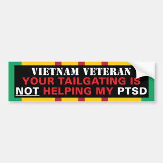 Your Tailgating is NOT Helping My PTSD - Vietnam Bumper Sticker