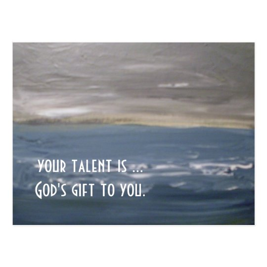 """""""Your Talent Is God's Gift To You.""""... Postcard"""