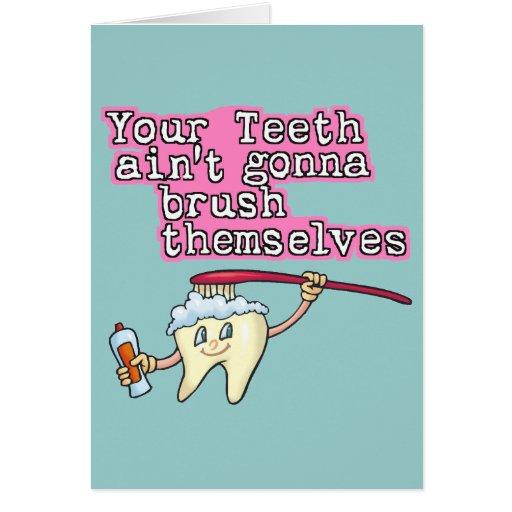 Your Teeth Aint Gonna Brush Themselves Cards