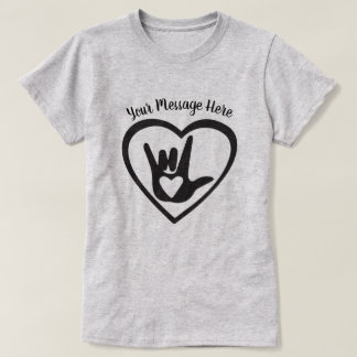 Your Text Here - I Love You in Sign Language T-Shirt