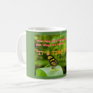 """""""Your time as a Caterpillar has expired, your Wing Coffee Mug"""