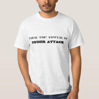 Your Top Tower Is Under Attack Tee Shirts