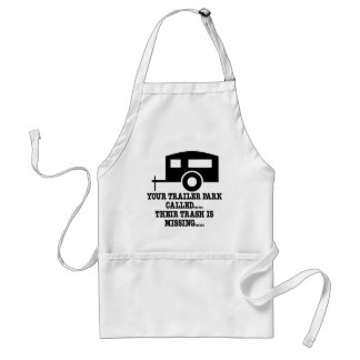 Your Trailer Park Call Their Trash Is Missing Standard Apron