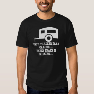 Your Trailer Park Call Their Trash Is Missing T-shirt