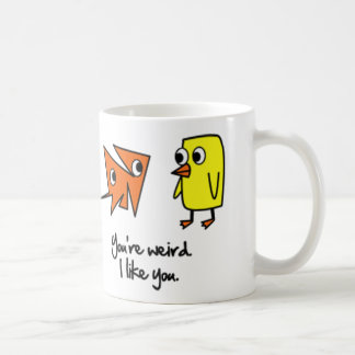 Your weird I like you Coffee Cup