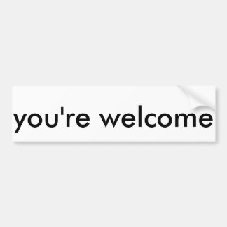 YOUR WELCOME CAR BUMPER STICKER