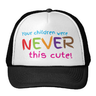 Your were never this cute! cap