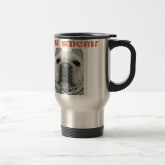 Your who? French bulldog goods Travel Mug