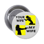 Your Wife vs My Wife Self Defence You Can Beg Or 6 Cm Round Badge