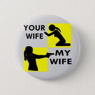 Your Wife vs My Wife Self Defense You Can Beg Or 6 Cm Round Badge