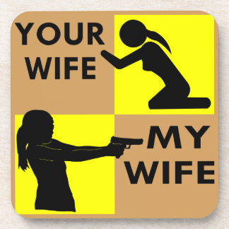Your Wife vs My Wife Self Defense You Can Beg Or Coaster