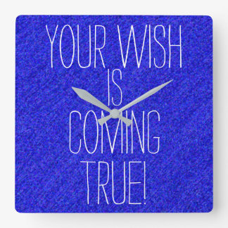 YOUR WISH IS COMING TRUE Cool Magical Words Blue Square Wall Clock