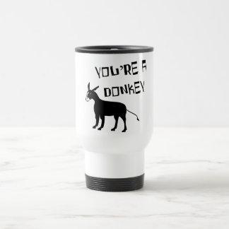 You're A Donkey Travel Mug