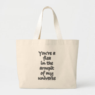 You're a flea in the armpit of my universe large tote bag