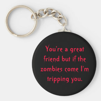 You're a great friend but if the zombies come I... Key Ring
