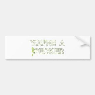 You're a Pecker Bumper Sticker