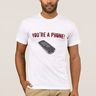 You're A Phone - Men's Fitted T-Shirt