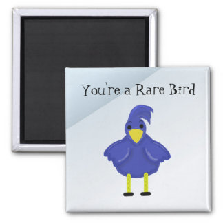 You're a Rare Bird - Blue Bird Square Magnet