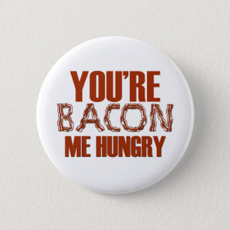 You're Bacon Me Hungry 6 Cm Round Badge