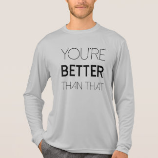 YOU'RE BETTER THAN THAT T-Shirt