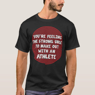 You're Feeling Urge to Make Out with an Athlete T-Shirt