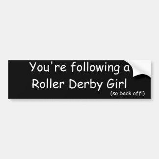 You're following a Roller Derby Girl, (so back ... Bumper Sticker