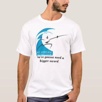 You're gonna need a bigger sword T-Shirt