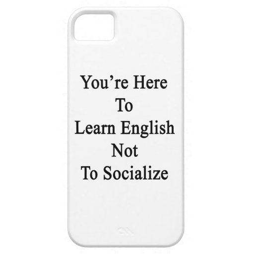 You're Here To Learn English Not To Socialize iPhone 5 Cover