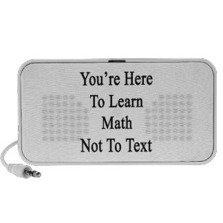 You're Here To Learn Math Not To Text Notebook Speakers