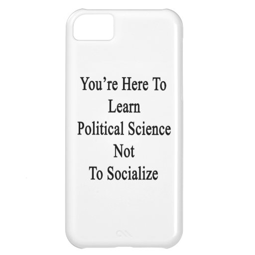 You're Here To Learn Political Science Not To Soci iPhone 5C Cover