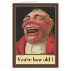 You're how old? Birthday Card