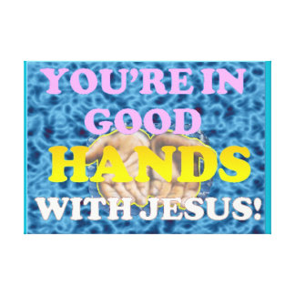 You're In Good Hands With Jesus! Canvas Print