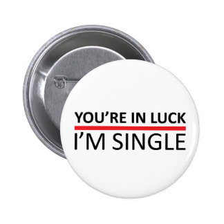 You're In Luck - I'm Single 6 Cm Round Badge