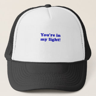 Youre in my Light Trucker Hat