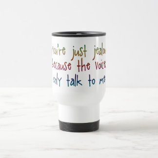 You're Just Jealous The Voices Funny Saying Travel Mug