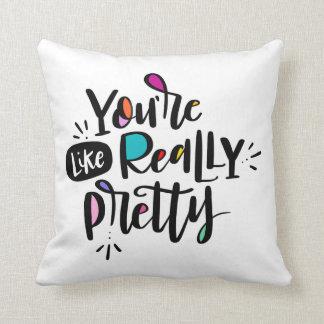 You're Like, Really Pretty Cushion
