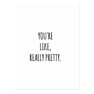 You're like really  Pretty Postcard