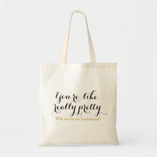 You're like really pretty will you be bridesmaid tote bag