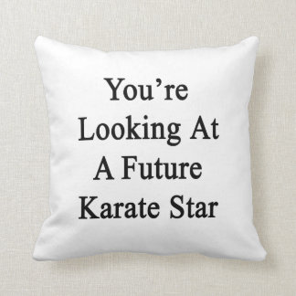 You're Looking At A Future Karate Star Cushion