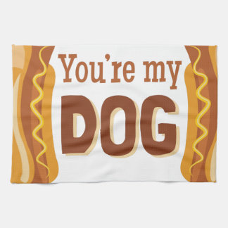 Youre My Dog Tea Towel