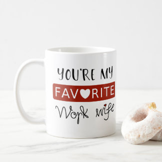 You're My Favorite Work Wife - Sweet Coffee Mug
