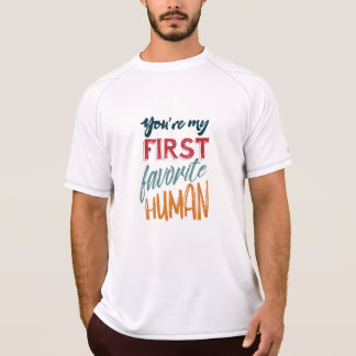 You're my first favorite human I love you, Mom T-Shirt