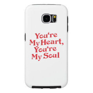 YOU'RE MY HEART, YOU'RE MY SOUL SAMSUNG GALAXY S6 CASES