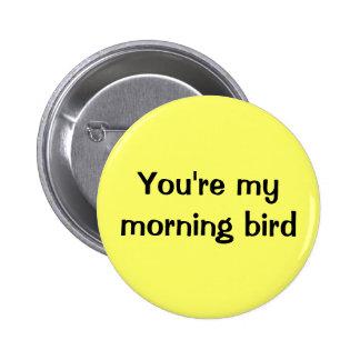 You're my morning bird 6 cm round badge