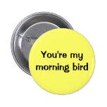 You're my morning bird pins